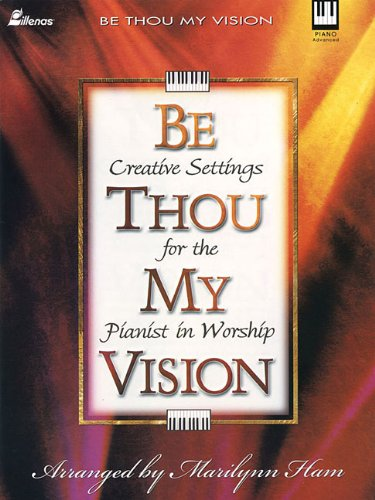 Be Thou My Vision: Creative Settings for the Pianist in Worship (Lillenas Publications)
