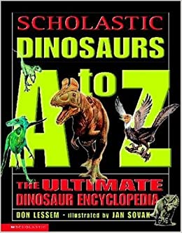 Scholastic Dinosaurs A to Z, the Ultimate Dinosaur Encyclopedia (Scholastic Reference) by Don Lessem (2004-08-01)