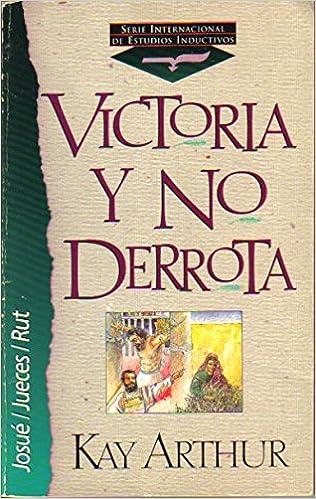 Victoria y no Derrota: Josué / Jueces / Rut (Serie Internacional de Estudios Inductivos) (Spanish Edition): Kay Arthur, Luis Magín Álvarez: 9780829715057: ...