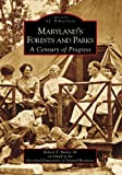 Maryland s Forests and Parks:  A Century of Progress  (MD)    (Images of America)