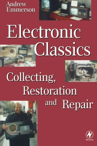 Electronic Classics: Collecting, Restoring and Repair