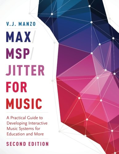 Max Msp Jitter For Music  A Practical Guide To Developing Interactive Music Systems For Education And More