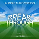 Breakthrough: Live an Inspired Life, Overcome Your Obstacles, and Accomplish Your Dreams: Inspirational Books Series, Volume 4 | R. L. Adams