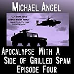 Apocalypse with a Side of Grilled Spam: Episode Four (The Strangelets Series) | Michael Angel