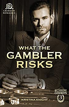 What the Gambler Risks (Billionaire Cowboys Book 3) by [Knight, Kristina]