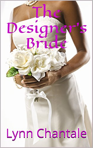 The Designer's Bride: Jordan has planned the perfect wedding, only one catch, the bride hasn't said yes. by Lynn Chantale