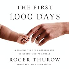 The First 1,000 Days: A Crucial Time for Mothers and Children - and the World Audiobook by Roger Thurow Narrated by James Edward Thomas