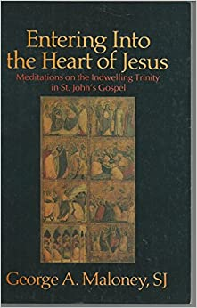 Entering into the Heart of Jesus: Meditations on the Indwelling Trinity of St. John's Gospel