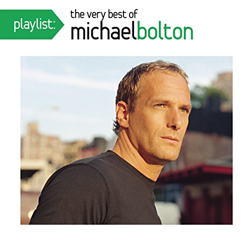 Michael Bolton - Playlist: The Very Best Of Michael Bolton - Zortam Music