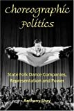 img - for Choreographic Politics: State Folk Dance Companies, Representation, and Power by Anthony Shay (2002-07-22) book / textbook / text book