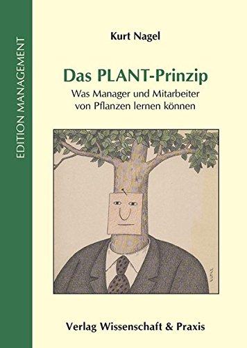 Das PLANT-Prinzip: Was Manager und Mitarbeiter von Pflanzen lernen können (Edition Management)