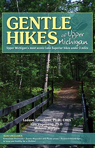 Gentle Hikes of Upper Michigan: Upper Michgan's Most Scenic Lake Superior Hikes Under 3 Miles (Best Walking Trails In Michigan)