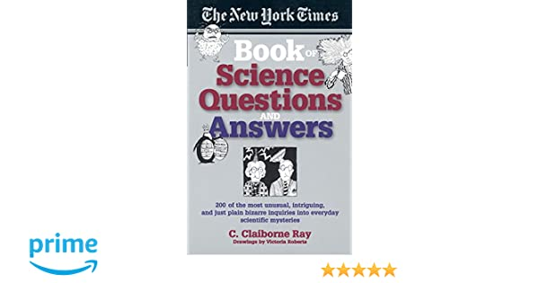The new york times book of science questions answers 200 of the the new york times book of science questions answers 200 of the best most intriguing and just plain bizarre inquiries into everyday scientific fandeluxe Image collections