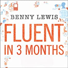 Fluent in 3 Months Audiobook by Benny Lewis Narrated by Benny Lewis
