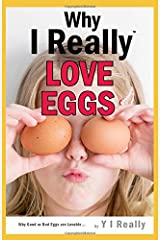 Why I Really Love Eggs: Why Good Or Bad Eggs Are Loveable Paperback