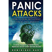 Panic Attacks: How To Deal With Panic Attacks And Anxiety: A step by step guide to eliminate Anxiety, Depression, Low Self-Esteem and Panic Disorder ... For Nothing, Anxiety Self Help) (Volume 1)