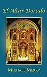 El Altar Dorado, Michael Merry, 1463319258