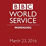 March 23, 2016: Morning |  BBC Newshour