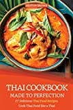 Thai Cookbook Made to Perfection: 27 Delicious Thai Food Recipes - Cook Thai Food like a Thai