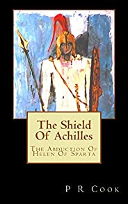 The Shield Of Achilles: The Abduction Of Helen Of Sparta