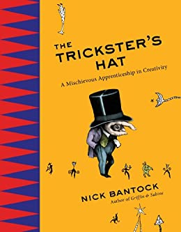 The tricksters hat a mischievous apprenticeship in creativity the tricksters hat a mischievous apprenticeship in creativity by bantock nick fandeluxe Image collections