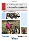 Development of Programme Strategies for Integration of HIV, Food and Nutrition Activities in Refugee Settings, Ellen Mathys Kirkcaldy, 9291735159