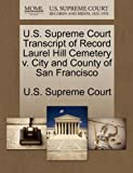 U. S. Supreme Court Transcript of Record Laurel Hill Cemetery V. City and County of San Francisco, , 1270218549
