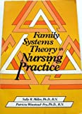 Family Systems Theory and Nursing Practice, Miller, Sally and Winstead-Fry, Patricia, 0835918491