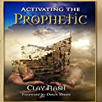 Activating the Prophetic   Clay Nash