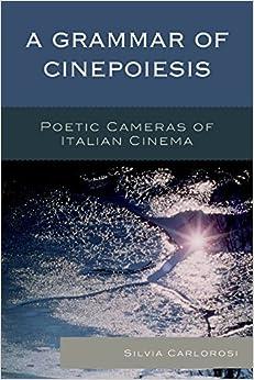 Descargar Libros Gratis Para Ebook A Grammar Of Cinepoiesis: Poetic Cameras Of Italian Cinema Leer PDF