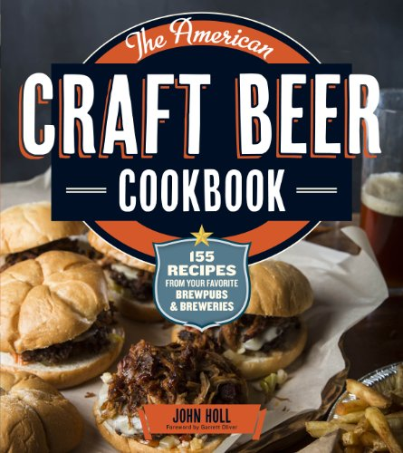 The American Craft Beer Cookbook: 155 Recipes from Your Favorite Brewpubs and Breweries - Beer Drink American