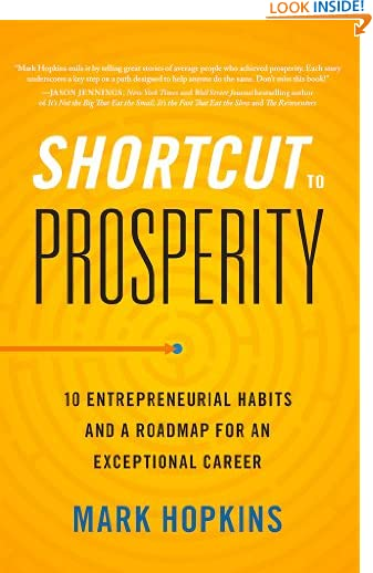 Shortcut to Prosperity: 10 Entrepreneurial Habits and a Roadmap for an Exceptional Career by Mark Hopkins