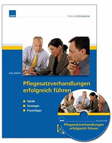 Pflegesatzverhandlungen erfolgreich führen. Strategien, Taktiken, Praxistipps (inkl. CD-ROM)