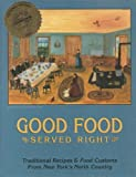 Good Food, Served Right : Traditional Recipes and Food Customs from New York's North Country