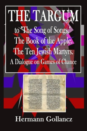 The Targum to 'The Song of Songs': The Book of the Apple; The Ten Jewish Martyrs; A Dialogue on Games of Chance