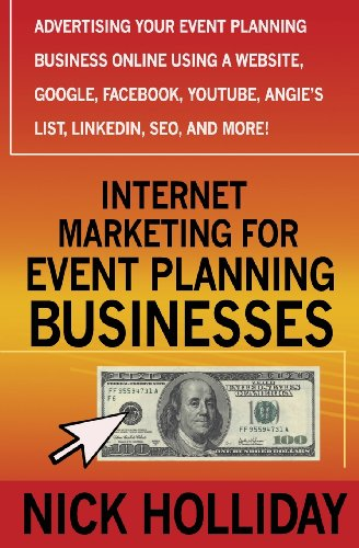 Internet Marketing For Event Planning Businesses  Advertising Your Event Planning Business Online Using A Website  Google  Facebook  Youtube  Angies List  Linkedin  Seo  And More