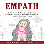 Empath: A Spiritual & Emotional Healing Guide to Personal Transformation for Highly Sensitive People | Marianne Gracie