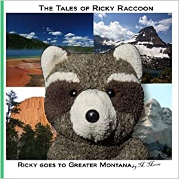 Book Ricky goes to Greater Montana: Ricky goes to Yellowstone & Glacier National Parks, Devils Tower & Mount Rushmore (The Tales of Ricky Raccoon) (Volume 5) by M. Moose (2013-10-01)