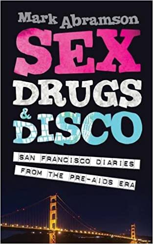 Sex, Drugs and Disco: San Francisco Diaries from the Pre-AIDS Era