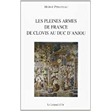 Les pleines armes de France : de Clovis au duc d'Anjou