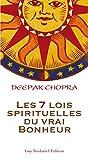 les 7 lois spirituelles du vrai bonheur french edition