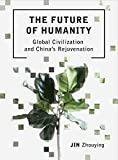 img - for The Future of Humanity: Global Civilization and China's Rejuvenation (Intellect China Library) book / textbook / text book