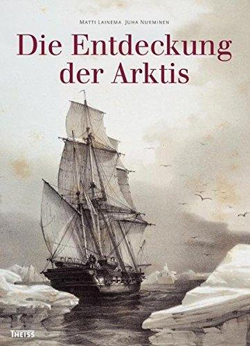 Die Entdeckung der Arktis Gebundenes Buch – 1. Januar 2010 Matti Lainema Juha Nurminen 3806223181 Geschichte / Sonstiges