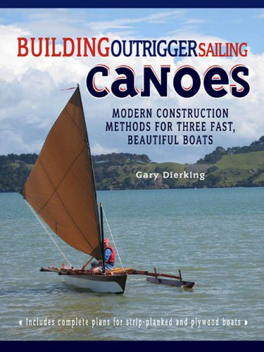Building Outrigger Sailing Canoes: Modern Construction Methods for Three Fast, Beautiful (Three Canoes)