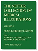 Musculoskeletal System: Anatomy, Physiology, Metabolic Disorders (Netter Collection of Medical Illustrations, Volume 8, Part 1)