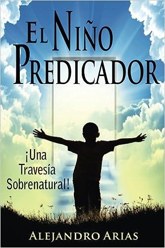 Nino predicador: Una travesia sobrenatural: Amazon.es: Alejandro Arias: Libros