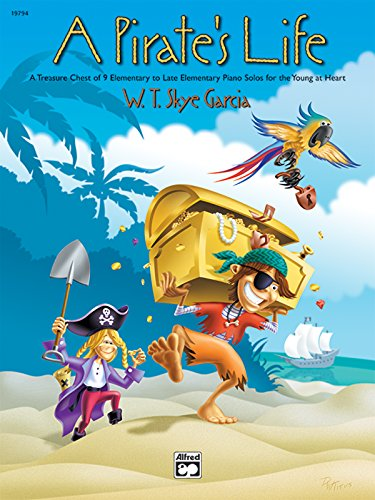 A Pirate's Life: A Treasure Chest of 9 Elementary to Late Elementary Piano Solos for the Young at Heart
