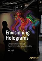 Envisioning Holograms: Design Breakthrough Experiences for Mixed Reality Front Cover