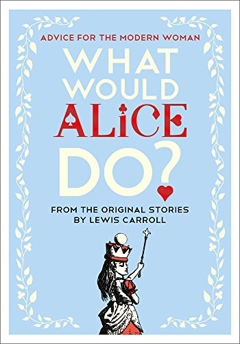 (What Would Alice Do?: Advice for the Modern)