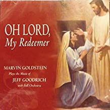 Oh Lord, My Redeemer: Marvin Goldstein Plays the Music of Jeff Goodrich with Full Orchestra